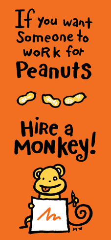 Maaike Hartjes If you want someone to work for peanuts